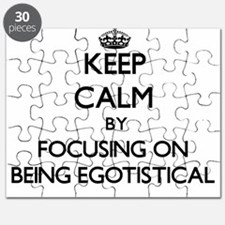 Keep Calm by focusing on BEING EGOTISTICAL Puzzle