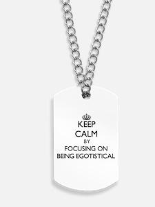Keep Calm by focusing on BEING EGOTISTICA Dog Tags