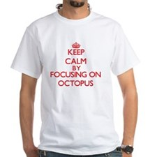 Keep Calm by focusing on Octopus T-Shirt