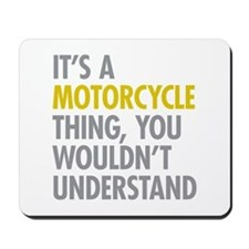 Its A Motorcycle Thing Mousepad
