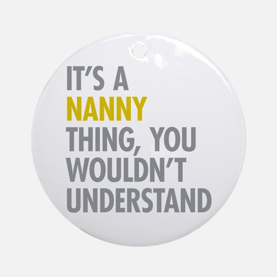 Its A Nanny Thing Ornament (Round)