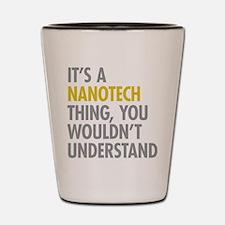 Its A Nanotech Thing Shot Glass