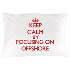 Keep Calm by focusing on Offshore Pillow Case