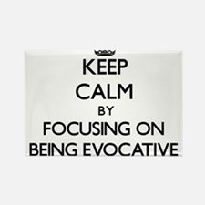 Keep Calm by focusing on BEING EVOCATIVE Magnets