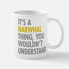Its A Narwhal Thing Mug