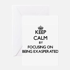 Keep Calm by focusing on BEING EXAS Greeting Cards