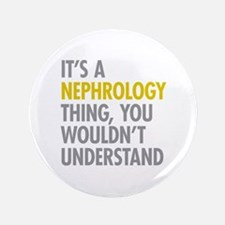 "Its A Nephrology Thing 3.5"" Button"