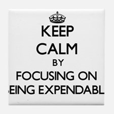 Keep Calm by focusing on BEING EXPEND Tile Coaster