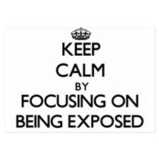 Keep Calm by focusing on BEING EXPOSED Invitations