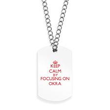 Keep Calm by focusing on Okra Dog Tags