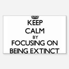 Keep Calm by focusing on BEING EXTINCT Decal