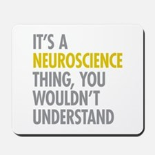 Its A Neuroscience Thing Mousepad