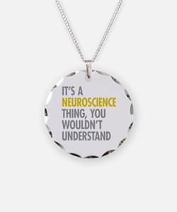 Its A Neuroscience Thing Necklace