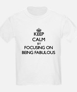 Keep Calm by focusing on Being Fabulous T-Shirt