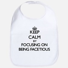 Keep Calm by focusing on Being Facetious Bib