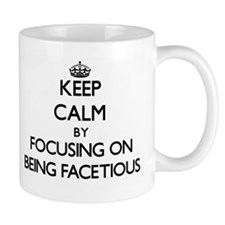 Keep Calm by focusing on Being Facetious Mugs