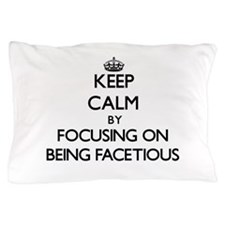 Keep Calm by focusing on Being Facetio Pillow Case