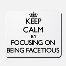 Keep Calm by focusing on Being Facetious Mousepad