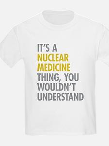 Nuclear Medicine Thing T-Shirt