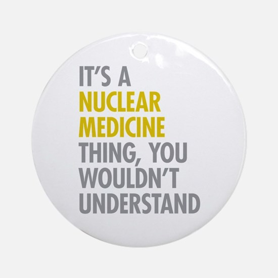 Nuclear Medicine Thing Ornament (Round)