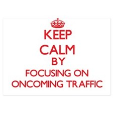 Keep Calm by focusing on Oncoming Traf Invitations