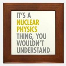 Nuclear Physics Thing Framed Tile
