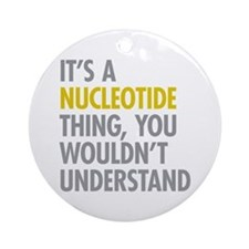 Its A Nucleotide Thing Ornament (Round)