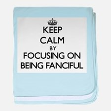 Keep Calm by focusing on Being Fancif baby blanket