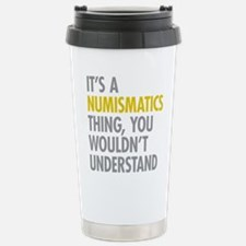 Its A Numismatics Thing Stainless Steel Travel Mug