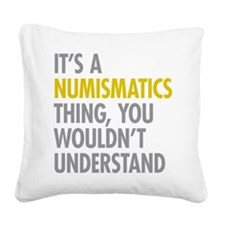 Its A Numismatics Thing Square Canvas Pillow