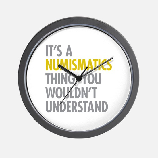 Its A Numismatics Thing Wall Clock