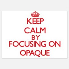 Keep Calm by focusing on Opaque Invitations