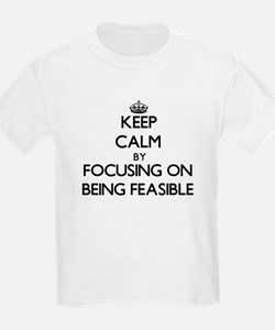 Keep Calm by focusing on Being Feasible T-Shirt
