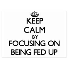 Keep Calm by focusing on Being Fed Up Invitations
