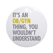 Its An OB GYN Thing Ornament (Round)
