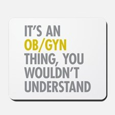 Its An OB GYN Thing Mousepad