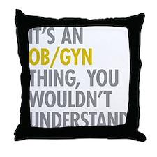 Its An OB GYN Thing Throw Pillow