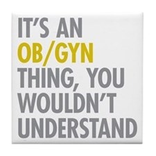 Its An OB GYN Thing Tile Coaster