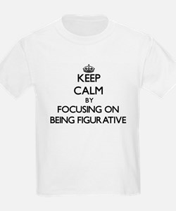 Keep Calm by focusing on Being Figurative T-Shirt