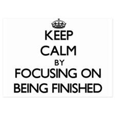 Keep Calm by focusing on Being Finishe Invitations