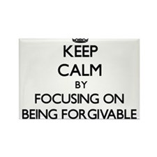 Keep Calm by focusing on Being Forgivable Magnets