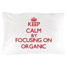 Keep Calm by focusing on Organic Pillow Case