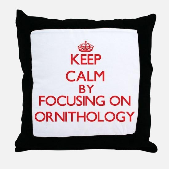 Keep Calm by focusing on Ornithology Throw Pillow