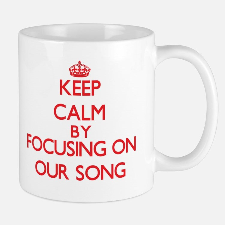 Keep Calm by focusing on Our Song Mugs