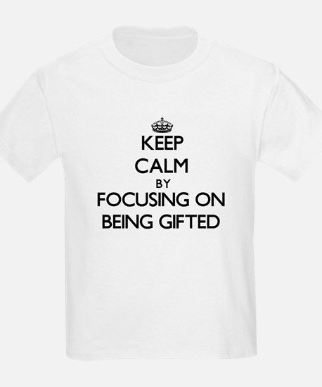 Keep Calm by focusing on Being Gifted T-Shirt