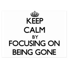 Keep Calm by focusing on Being Gone Invitations