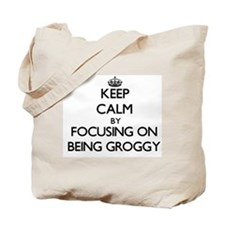 Keep Calm by focusing on Being Groggy Tote Bag