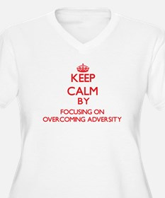 Keep Calm by focusing on Overcom Plus Size T-Shirt