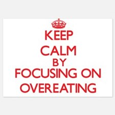 Keep Calm by focusing on Overeating Invitations