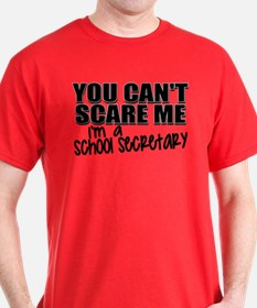 You Can't Scare Me - School Secretary T-Shirt